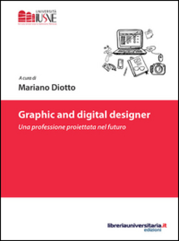 Graphic and digital designer. Una professione proiettata nel futuro - M. Diotto |