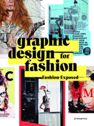 Graphic design for fashion. Fashion exposed. Ediz. multilingue