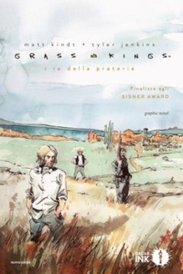 Grass Kings. I re della prateria - Matt Kindt |
