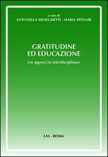 Gratitudine ed educazione. Un approccio interdisciplinare - A. Meneghetti |