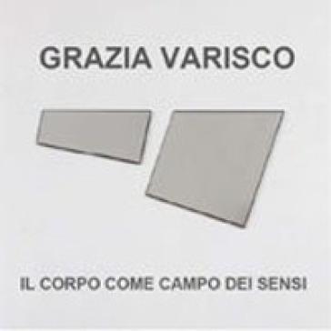 Grazia Varisco. Il corpo come campo dei sensi - A. Zanchetta  