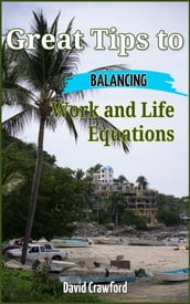 Great Tips to Balancing Work and Life Equations