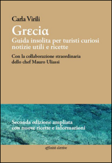 Grecia. Guida insolita per turisti curiosi. Notizie utili e ricette - Carla Virili |