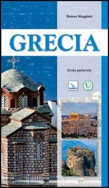 Grecia. Guida pastorale - Romeo Maggioni |