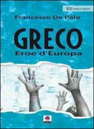 Greco. Eroe d'Europa - Francesco De Palo   Thecosgala.com