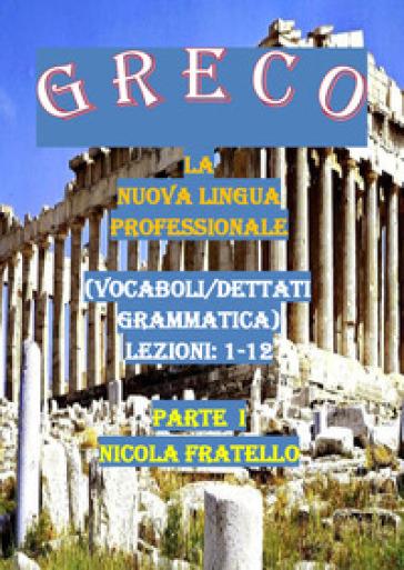 Greco. La nuova lingua professionale. 1: Lezioni 1-12 - Nicola Fratello  