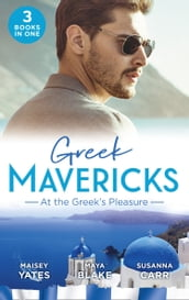 Greek Mavericks: At The Greek s Pleasure: The Greek s Nine-Month Redemption (One Night With Consequences) / A Diamond Deal with the Greek / Illicit Night with the Greek