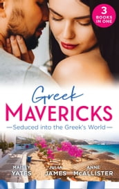 Greek Mavericks: Seduced Into The Greek s World: Carides s Forgotten Wife / Captivated by the Greek / The Return of Antonides
