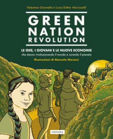 Green Nation revolution. Le idee, i giovani e le nuove economie che stanno rivoluzionando il mondo e curando il pianeta - Valentina Giannella | Ericsfund.org