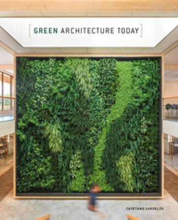 Green architecture today. Ediz. illustrata - Cayetano Cardelus   Rochesterscifianimecon.com