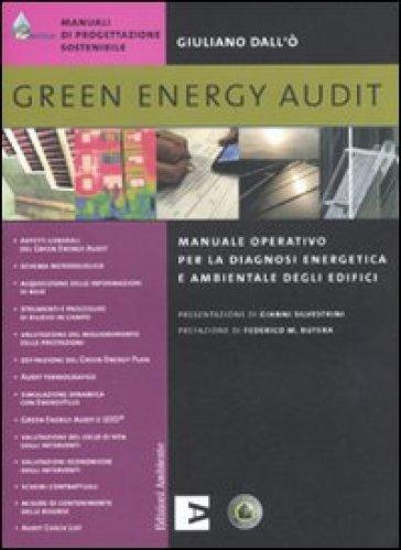 Green energy audit. Manuale operativo per la diagnosi energetica e ambientale degli edifici - Giuliano Dall'O' |