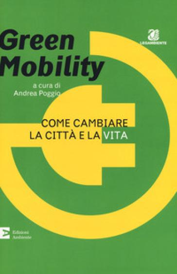 Green mobility. Come cambiare la città e la vita - A. Poggio | Thecosgala.com
