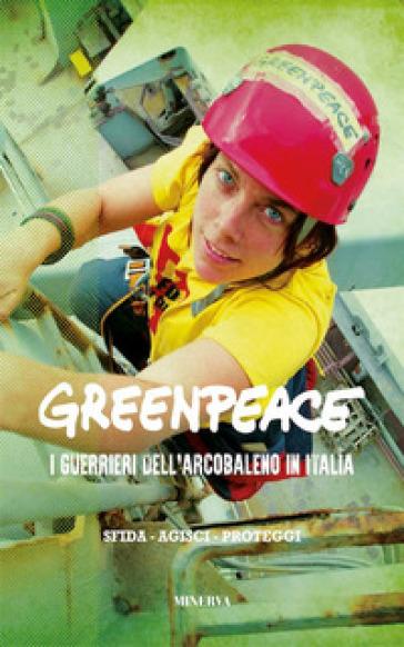 Greenpeace. I guerrieri dell'arcobaleno in Italia - I. Novelli | Jonathanterrington.com