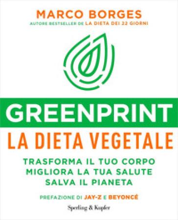 Greenprint, la dieta vegetale. Trasforma il tuo corpo, migliora la tua salute, salva il pianeta - Marco Borges | Thecosgala.com