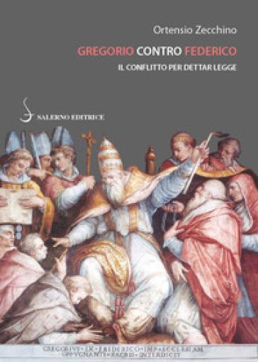 Gregorio contro Federico. Il conflitto per dettar legge - Ortensio Zecchino | Rochesterscifianimecon.com