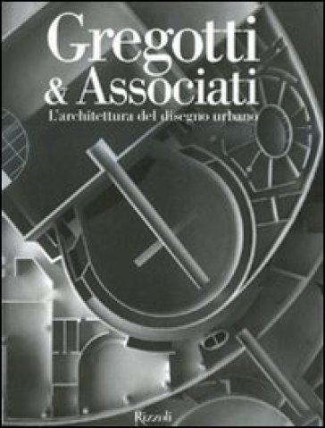 Gregotti & Associati. L'architettura del disegno urbano. Ediz. illustrata - Guido Morpurgo |