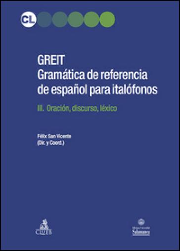 Greit. Gramatica de referencia de espanol para italofonos. 3.Oracion, discurso, léxico - F. San Vicente |