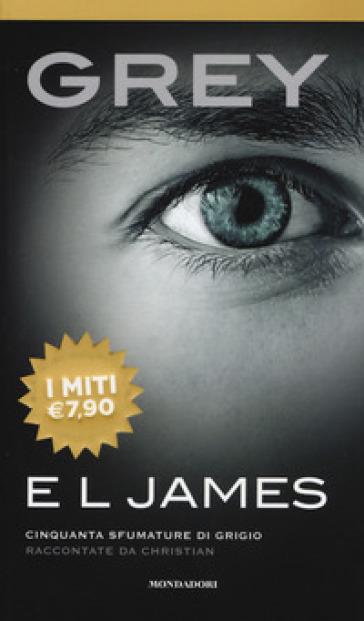 Grey. Cinquanta sfumature di grigio raccontate da Christian - E. L. James | Jonathanterrington.com