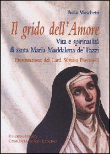 Grido dell'Amore. Vita e spiritualità di santa Maria Maddalena de' Pazzi