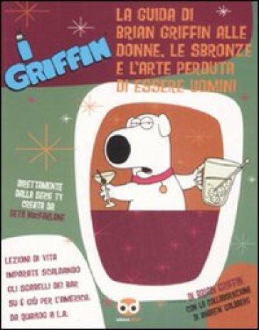 I Griffin. La guida di Brian Griffin alle donne, le sbronze e l'arte perduta di essere uomini - E. Finocchiaro | Jonathanterrington.com