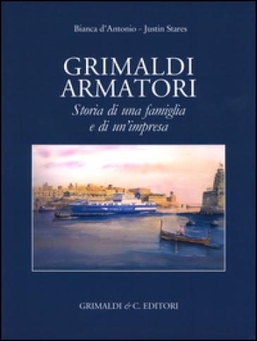 Grimaldi armatori storia di una famiglia e di un'impresa. Ediz. a colori - Bianca D'Antonio pdf epub