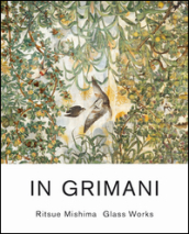 In Grimani. Ritsue Mishima glass works. Ediz. italiana