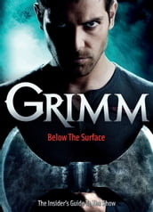 Grimm: Below the Surface : The Insider s Guide to The Show