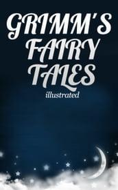 Grimm s Fairy Tales: Complete and illustrated