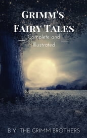 Grimm s Fairy Tales : Complete and Illustrated