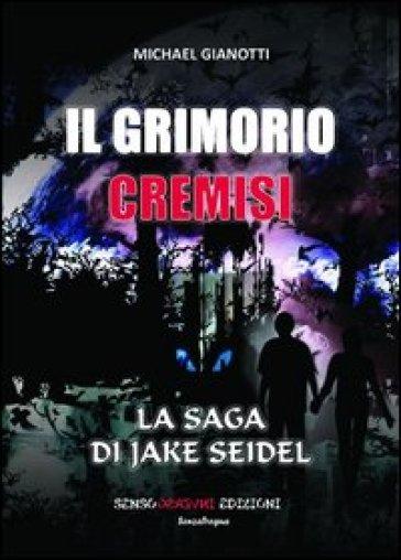 Il Grimorio Cremisi. La saga di Jake Seidel - Michael Gianotti |