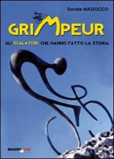 Grimpeur. Gli scalatori che hanno fatto la storia - Davide Mazzocco |