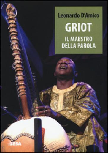 Griot. Il maestro della parola - Leonardo D'Amico pdf epub