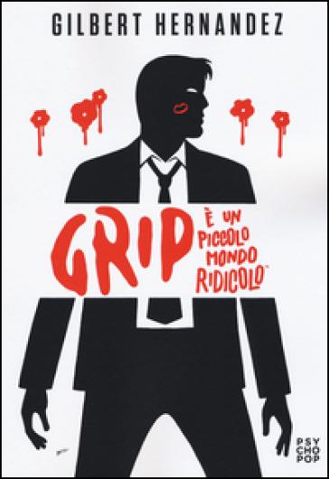 Grip. E un piccolo mondo ridicolo - Gilbert Hernandez | Rochesterscifianimecon.com