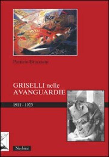 Griselli nelle avanguardie 1911-1923 - Patrizio Brucciani | Rochesterscifianimecon.com