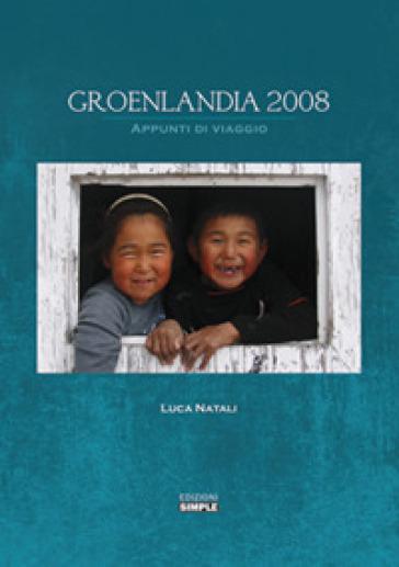 Groenlandia 2008. Appunti di viaggio - Luca Natali |