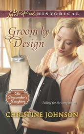 Groom By Design (Mills & Boon Love Inspired Historical) (The Dressmaker s Daughters, Book 1)