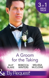 A Groom For The Taking: The Wedding Date (In Bed with the Boss, Book 2) / To Catch a Groom (The Husband Fund, Book 1) / Wedding Date with the Best Man (Girls  Weekend in Vegas, Book 4) (Mills & Boon By Request)