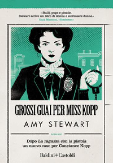 Grossi guai per Miss Kopp - Amy Stewart  