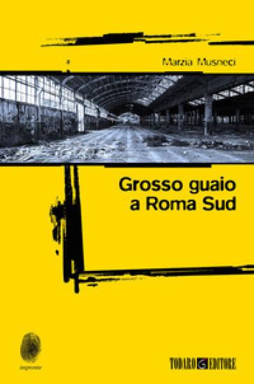 Grosso guaio a Roma Sud - Marzia Musneci |