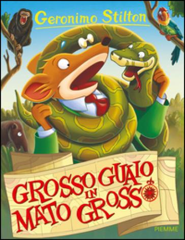 Grosso guaio in Mato Grosso - Geronimo Stilton |