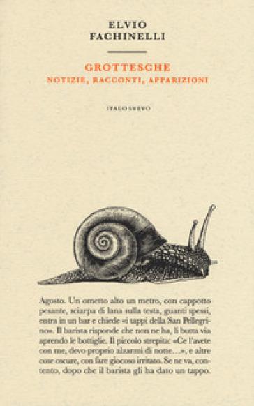 Grottesche. Notizie, racconti, apparizioni - Elvio Fachinelli pdf epub