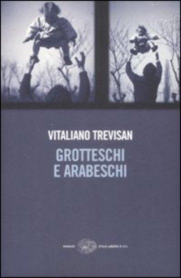 Grotteschi e arabeschi - Vitaliano Trevisan |