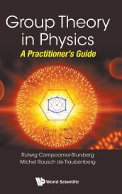 Group Theory In Physics: A Practitioner s Guide