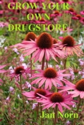 Grow Your Own Drugstore