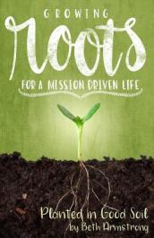 Growing Roots for a Mission Driven Life