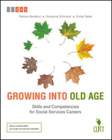 Growing into old age. Skills and competencies for social services careers. Per le Scuole superiori. Con e-book. Con espansione online