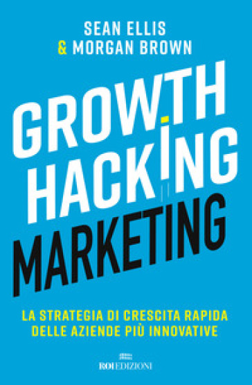 Growth hacking marketing. La strategia di crescita rapida delle aziende più innovative - Sean Ellis pdf epub