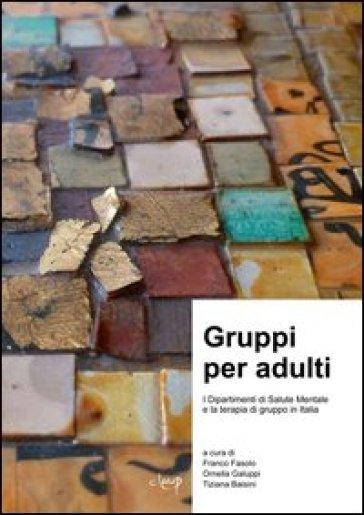 Gruppi per adulti. I dipartimenti di salute mentale e la terapia di gruppo in Italia - T. Baisini |