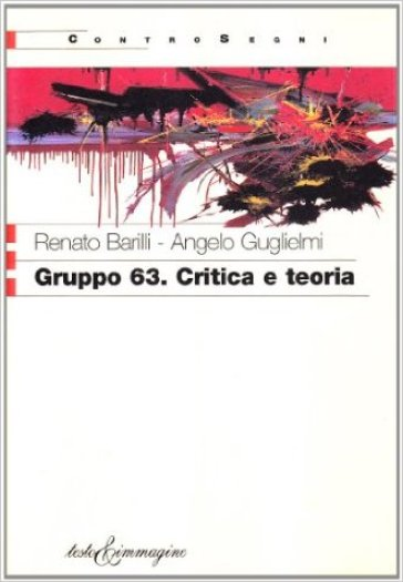 Gruppo 63. Critica e teoria - Renato Barilli |
