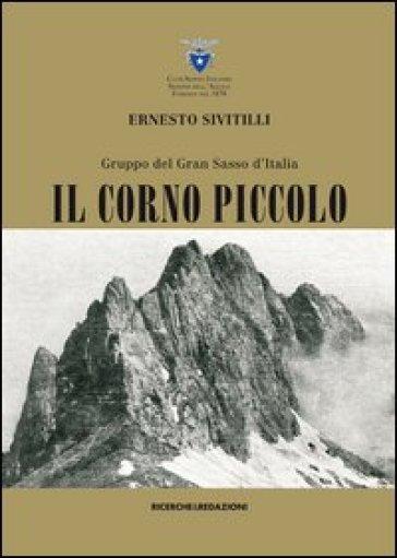 Gruppo del Gran Sasso d'Italia. Il Corno piccolo (rist. anast. 1930) - Ernesto Sivitilli pdf epub